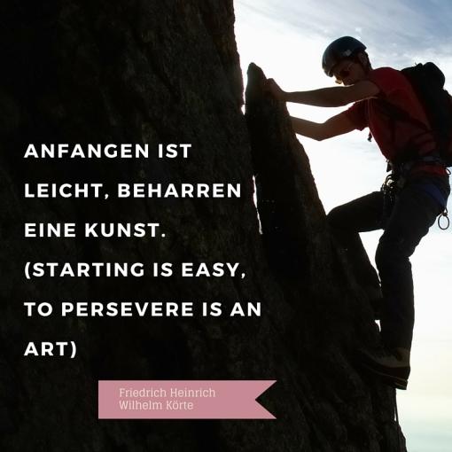 Anfangen ist leicht, beharren eine Kunst.